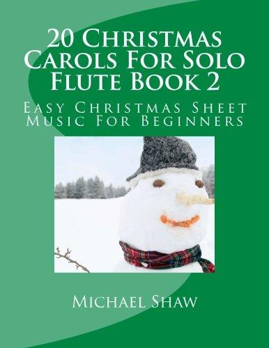 For Music Christmas Sheet Flutes (20 Christmas Carols For Solo Flute Book 2: Easy Christmas Sheet Music For Beginners (Volume 2))