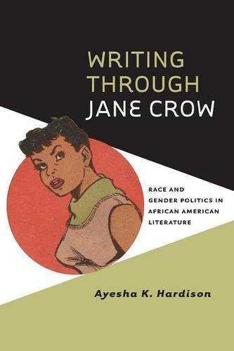Search : Writing through Jane Crow: Race and Gender Politics in African American Literature (American Literatures Initiative)