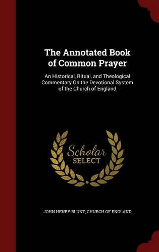 Read Online The Annotated Book of Common Prayer: An Historical, Ritual, and Theological Commentary On the Devotional System of the Church of England PDF ePub ebook
