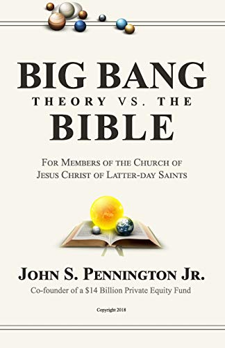 Big Bang Theory vs. The Bible: For Members of The Church of Jesus Christ of Latter-day Saints