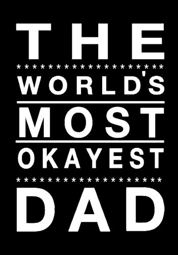 The World's Most Okayest Dad: Dad's Notebook, Funny Quote Journal, Father's Day gift from daughter or from son - Humorous Dad Gag Gifts