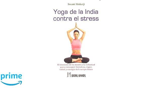 Yoga De La India Contra El Stress. El Dominio De La Mente Y ...