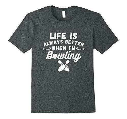 - Mens Life Always Better When Bowling Cool T-Shirt Bowler XL Dark Heather