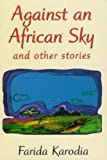 Against an African Sky, Farida Karodia, 0920661629