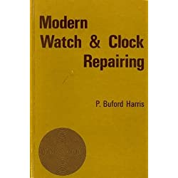 Modern Watch and Clock Repairing by P. Buford Harris (1972-06-01)