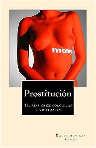 Prostitución: Teorías criminológicas y victimales: Amazon.es: Avilés, Prof Dager Aguilar: Libros