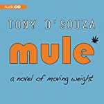 Mule: A Novel of Moving Weight | Tony D'Souza
