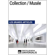Collection / Musée: Les Grands Articles d'Universalis (French Edition)