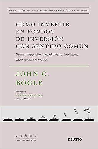 Cómo Invertir En Fondos De Inversión Con Sentido Común Nuevos Imperativos Para El Inversor Inteligente Value School Spanish Edition 9788423428793 Bogle John C López Fatur Carla Books