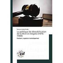 La politique de déstabilisation de la rs-a en angola (1975-1988) (Omn.Pres.Franc.)