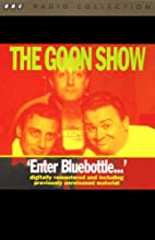 The Goon Show, Volume 2: Enter Bluebottle Radio/TV Program by The Goons Narrated by The Goons