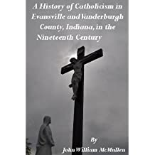 A History of Catholicism in Evansville and Vanderburgh County, Indiana, in the Nineteenth Century