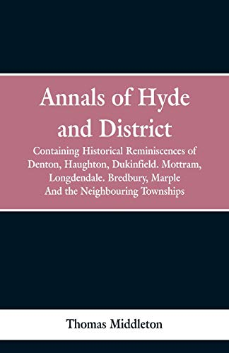Annals of Hyde and District Containing Historical Reminiscences of Denton, Haughton, Dukinfield. Mottram, Longdendale. Bredbury, Marple. and the Neighbouring Townships [Middleton, Thomas] (Tapa Blanda)