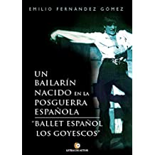 Un bailarín nacido en la posguerra española: Ballet Español Los Goyescos (Spanish Edition)