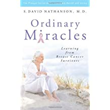 Ordinary Miracles: Learning from Breast Cancer Survivors (Praeger Series on Contemporary Health & Living)