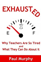 Exhausted: Why Teachers Are So Tired and What They Can Do About It Paperback