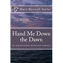 Hand Me Down the Dawn: an inspirational, historical romance