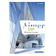 Aimer Lyon: 200 adresses à partager (Aimer...) (French Edition)