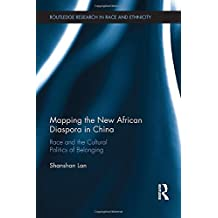Mapping the New African Diaspora in China: Race and the Cultural Politics of Belonging