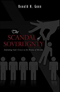 The Scandal of Sovereignty: Defending God's Crown in the Drama of Election