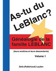As-tu du LeBlanc?: Généalogie de la famille LeBlanc (leurs ances et leurs descendants) Volume 1