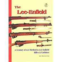 The Lee-Enfield: A Centuary of Lee-Metford and Lee-Enfield Rifled and Carbines