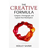 The Creative Formula: Compose, Choreograph, and Capture Your Masterpiece