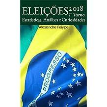 Eleições 2018: 1o Turno: Estatísticas, Análises e Curiosidades (Portuguese Edition)