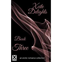 Xcite Delights - Book Three - an erotic romance collection (Xcite Delights Collection 3)