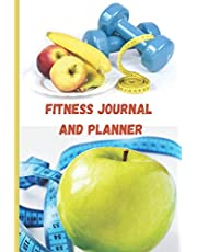Fitness Journal and Planner: A detailed daily fitness and food journal logbook