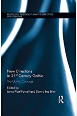 New Directions in 21st-Century Gothic: The Gothic Compass (Routledge Interdisciplinary Perspectives on Literature Book 32) Kindle Edition