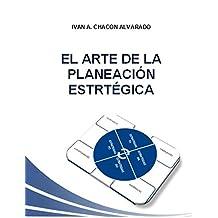 EL ARTE DE LA PLANEACIÓN ESTRATÉGICA (Spanish Edition)