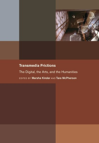 Transmedia Frictions: The Digital, the Arts, and the Humanities