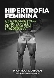 Guia da Hipertrofia Feminina: Os 5 pilares para ganhar massa muscular sem hormônios
