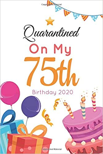 Quarantined On My 75th Birthday 2020 Funny 75 Years Old Quarantine Journal Gift Idea Unique Birthday Presents For Women Perfect Quarantine Birthday Notebook For Doodling Sketching And Notes Publishing Wabou 9798648670280 Amazon Com Books