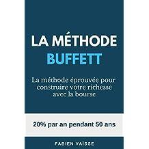 La méthode Buffett: 20% par an pendant 50 ans : La méthode éprouvée pour construire votre richesse avec la bourse (French Edition)