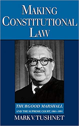 Making Constitutional Law: Thurgood Marshall and the Supreme Court, 1961-1991