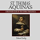 St. Thomas Aquinas: A Beginner Guide of the Summa