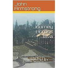 A Journey Across Java: Bandung, Dieng Plateau Yogjakarta, Mt. Bromo (Let Loose Again Book 13)