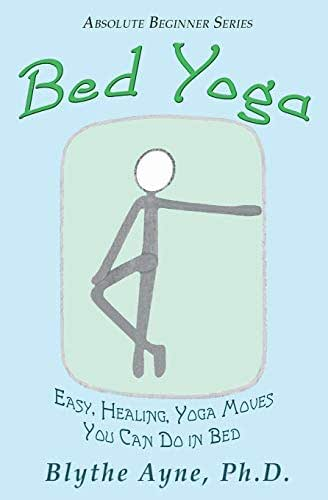 Bed Yoga: Easy, Healing, Yoga Moves You Can Do in Bed (Absolute Beginner Series)