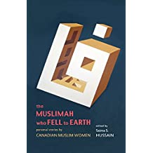 The Muslimah Who Fell to Earth: Personal Stories by Canadian Muslim Women