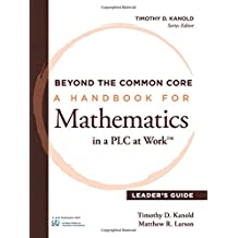 Beyond the Common Core: A Handbook for Mathematics in a PLC at WorkTM, Leader's Guide impact deep change in your...