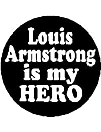 """Louis Armstrong is My Hero 1.25"""" Pinback Button Badge / Pin"""