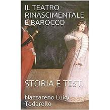 IL TEATRO RINASCIMENTALE E BAROCCO: STORIA E TESTI (TEATRO STORIA E TESTI Vol. 4) (Italian Edition)