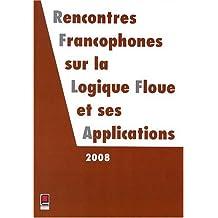 Rencontres francophones sur la logique floue et ses applications (LFA 2008) : Lens, France, 16 et 17 octobre 2008