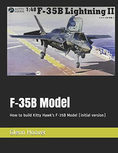 F-35B Model: How to build Kitty Hawk's F-35B Model (initial version) (A Glenn Hoover Model Build Instruction Series)