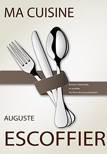 Ma cuisine: Edition commentee et annotee par Pierre-Emmanuel Malissin  [Escoffier, Auguste - Malissin, Pierre-Emmanuel] (Tapa Blanda)
