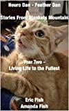 Neuro Dan - Feather Dan Stories from Blankets Mountain Year Two - Living Life to the Fullest - Kindle edition by Fish, Eric, Fish, Amanda. Crafts, Hobbies & Home Kindle eBooks @ Amazon.com.