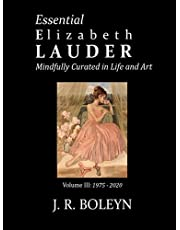 Essential Elizabeth Lauder: Mindfully Curated in Life and Art: Volume III