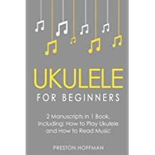 Ukulele for Beginners: Bundle - The Only 2 Books You Need to Learn to Play Ukulele and Reading Ukulele Sheet Music Today (Music Best Seller) (Volume 6)